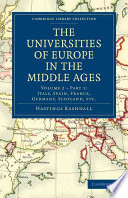 The Universities of Europe in the Middle Ages  Volume 2  Part 1  Italy  Spain  France  Germany  Scotland  Etc