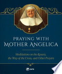 Praying with Mother Angelica Master With The Warmth Of A Loving