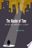 The Murder of Time  Making and Unmasking a Sleeper