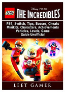 Lego The Incredibles Ps4 Switch Tips Bosses Cheats Minikits Characters Achievements Vehicles Levels Game Guide Unofficial