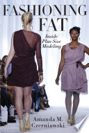 Fashioning fat : inside plus-size modeling /