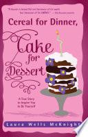 Cereal For Dinner Cake For Dessert
