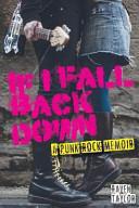 If I Fall Back Down   a Punk Rock Memoir