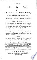The Law Of Bills Of Exchange, Promissory Notes, Bank-notes, And Insurances ... The Second Edition Corrected, With The Addition Of Several Cases Never Before Printed : ...