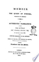 Memoir Of The Queen Of Etruria Written By Herself An Authentic Narrative Of The Seizure And Removal Of Pope Pius 7 On The 6th Of July 1809 With Genuine Memoirs Of His Journey From Rome To France And Thence To Savona Written By One Of His Attendants Translated From The Italian