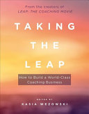Taking the Leap: How to Build a World-Class Coaching Business