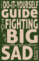 The Do It Yourself Guide to Fighting the Big Motherfuckin  Sad