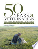 50 Years a Veterinarian  Stories of Animals and their People