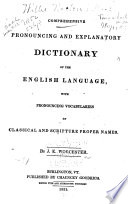 A Comprehensive Pronouncing and Explanatory Dictionary of the English Language