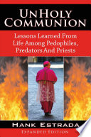 Unholy Communion Lessons Learned From Life Among Pedophiles Predators And Priests