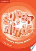 Super Minds Level 4 Teacher's Resource Book with Audio CD This Exciting Seven Level Course Enhances Your Students Thinking