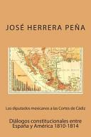Los Diputados Mexicanos a Las Cortes de Cadiz
