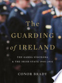The Guarding of Ireland     The Garda S  och  na and the Irish State 1960   2014
