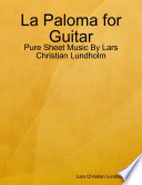 La Paloma For Guitar Pure Sheet Music By Lars Christian Lundholm