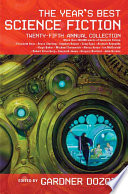 The Year s Best Science Fiction  Twenty Fifth Annual Collection