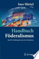 Handbuch Föderalismus - Föderalismus als demokratische Rechtsordnung und Rechtskultur in Deutschland, Europa und der Welt