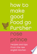 How To Make Good Food Go Further  Recipes and Tips from The New English Kitchen