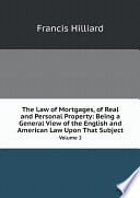 The Law of Mortgages, of Real and Personal Property: Being a General View of the English and American Law Upon That Subject
