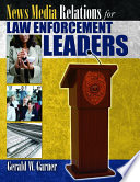 NEWS MEDIA RELATIONS FOR LAW ENFORCEMENT LEADERS