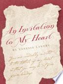 An Invitation to My Heart by Vanessa Landry