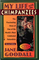 My Life with the Chimpanzees, the Fascinating Story of One of the World's Most Celebrated Naturalists