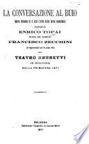 La Conversazione Al Buio Opera Giocosa In 3 Atti Tolta Dalla Farsa Omonima Da Rappresentarsi Per La Prima Volta Al Teatro Brunetti In Bologna Nella Primavera 1871