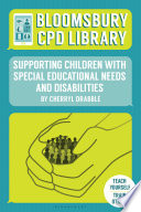 Bloomsbury CPD Library  Supporting Children with Special Educational Needs and Disabilities