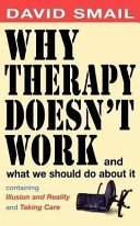 Why Therapy Doesn't Work And What We Should Do About It : of his theory and practise, together...