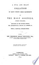 A full and exact collation of about twenty Greek manuscripts of the Holy Gospels (hitherto unexamined)