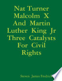 Nat Turner Malcolm X And Martin Luther King Jr Three Catalysts For Civil Rights