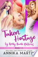 Ebook Taken Hostage by Kinky Bank Robbers Epub Annika Martin Apps Read Mobile