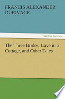 The Three Brides, Love In A Cottage, And Other Tales : creators of this series are united...
