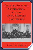 Theodore Roosevelt  Conservation  and the 1908 Governors    Conference