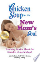 Chicken Soup for the New Mom s Soul