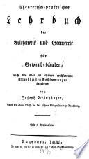 Theoretisch praktisches Lehrbuch der Arithmetik und Geometrie f  r Gewerbeschulen