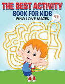 The Best Activity Book For Kids Who Love Mazes
