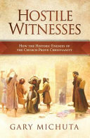Hostile Witnesses  How the Ancient Enemies of the Church Proved Christianity