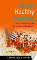Quick Healthy Cooking  Low Carb Ideas and Grain Free Goodness