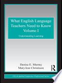 What English Language Teachers Need to Know Volume I