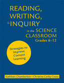 Reading, writing, & inquiry in the science classroom, grades 6-12 And Sample Lessons To Help Educators