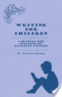 Writing for Children   A Manual for Writers of Juvenile Fiction