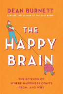 The Happy Brain : feelings of what happiness means the pursuit of...