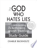 The God Who Hates Lies  Study Guide  Confronting   Rethinking Jewish Tradition