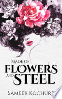 Made Of Flowers And Steel