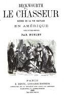 Book Beckwourth le Chasseur. Scènes de la vie sauvage en Amérique traduit de l'anglo-américain par Noblet