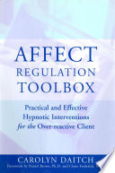 Affect Regulation Toolbox  Practical And Effective Hypnotic Interventions for the Over Reactive Client