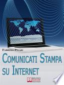 Comunicati Stampa su Internet  I Segreti per Diffondere Online le Tue News e Rendere Famosa la Tua Azienda   Ebook Italiano   Anteprima Gratis