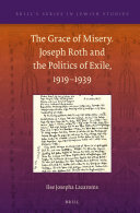 The Grace of Misery. Joseph Roth and the Politics of Exile, 1919-?1939 (paperback)