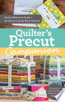 Quilter's Precut Companion : with charm packs, layer cakes, jelly rolls, turnovers,...