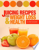 Juicing Recipes For Weight Loss And Health